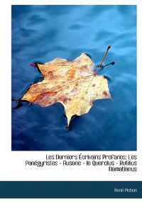 Les Derniers Crivains Profanes: Les Pan Gyristes - Ausone - Le Querolus - Rutilius Namatianus