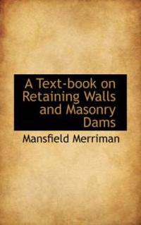 A Text-book on Retaining Walls and Masonry Dams
