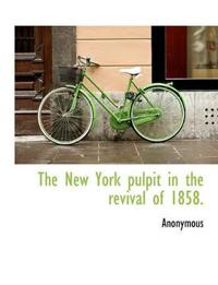 The New York Pulpit in the Revival of 1858.
