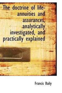 The Doctrine of Life-Annuities and Assurances, Analytically Investigated, and Practically Explained