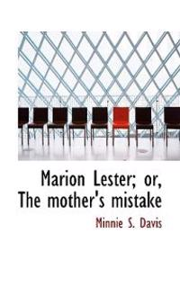 Marion Lester; Or, the Mother's Mistake