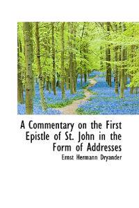 A Commentary on the First Epistle of St. John in the Form of Addresses
