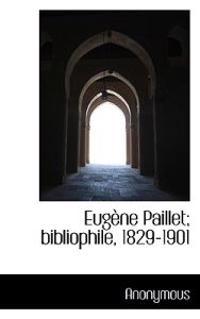 Eug Ne Paillet; Bibliophile, 1829-1901