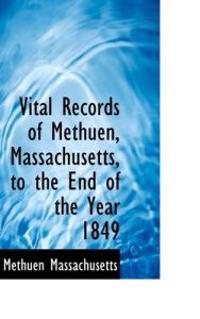 Vital Records of Methuen, Massachusetts, to the End of the Year 1849