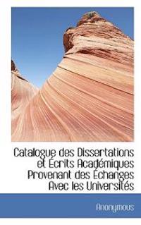Catalogue Des Dissertations Et Crits Acad Miques Provenant Des Changes Avec Les Universit?'s