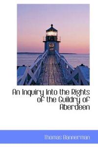 An Inquiry Into the Rights of the Guildry of Aberdeen