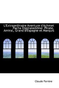 L'Extraordinaire Aventure D'Achmet Pacha Djemaleddine