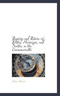 Regisirg and Return of Births, Marriages, and Deaths, in the Commonwealth
