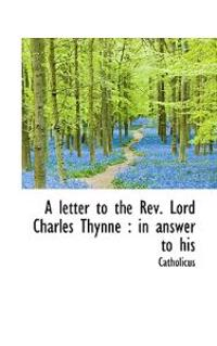 A Letter to the REV. Lord Charles Thynne