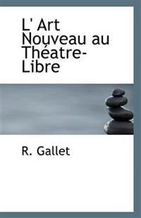 L' Art Nouveau Au Theatre-Libre