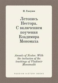 Annals of Nestor. with the Inclusion of the Teachings of Vladimir Monomakh