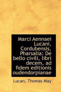 Marci Aennaei Lucani, Cordubensis, Pharsalia