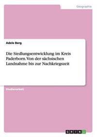 Die Siedlungsentwicklung Im Kreis Paderborn. Von Der Sachsischen Landnahme Bis Zur Nachkriegszeit
