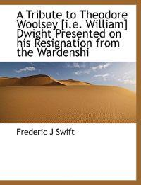 A Tribute to Theodore Woolsey [I.E. William] Dwight Presented on His Resignation from the Wardenshi