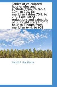 Tables of Calculated Hour-Angles and Altitude Azimuth Table 30n. to 30s. Ex-Meridian Tables 70n. to