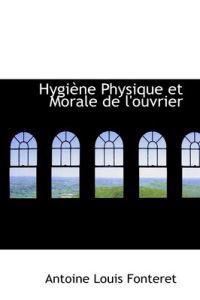 Hygi Ne Physique Et Morale de L'Ouvrier