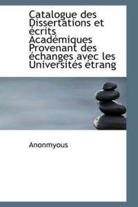 Catalogue Des Dissertations Et Ecrits Academiques Provenant Des Echanges Avec Les Universites Etrang