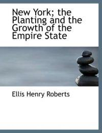 New York; The Planting and the Growth of the Empire State