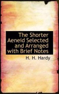 The Shorter Aeneid Selected and Arranged With Brief Notes