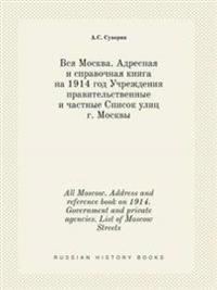 All Moscow. Address and Reference Book on 1914. Government and Private Agencies. List of Moscow Streets