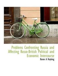 Problems Confronting Russia and Affecting Russo-British Political and Economic Intercourse