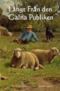 Langt Fran Den Galna Publiken: Far from the Madding Crowd (Swedish Edition)