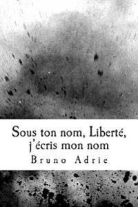 Sous Ton Nom, Liberte, J'Ecris Mon Nom