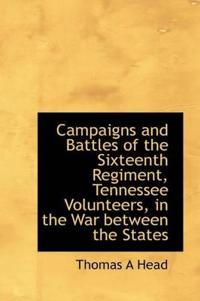 Campaigns and Battles of the Sixteenth Regiment, Tennessee Volunteers, in the War Between the States
