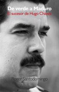 de Verde a Maduro: El Sucesor de Hugo Chavez