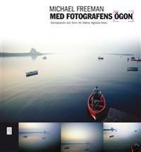Med fotografens ögon : komposition och form för bättre digitala foton