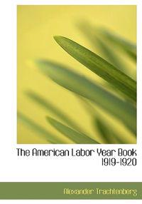The American Labor Year Book 1919-1920