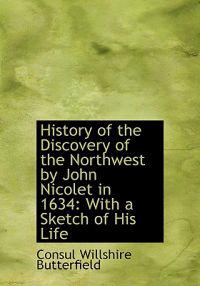 History of the Discovery of the Northwest by John Nicolet in 1634