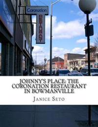 Johnny's Place: The Coronation Restaurant in Bowmanville: A Chinese Canadian Family Business in Pictures, 2nd Edition