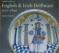English & Irish Delftware, 1570-1840
