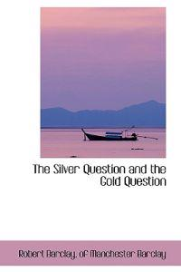 The Silver Question and the Gold Question