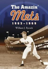 The Amazin' Mets 1962-1969
