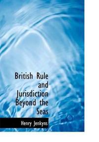 British Rule and Jurisdiction Beyond the Seas