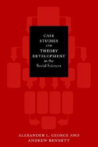 Case Studies And Theory Development In The Social Sciences