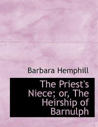 The Priest's Niece; Or, the Heirship of Barnulph