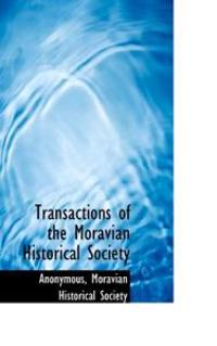 Transactions of the Moravian Historical Society