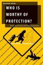 Who Is Worthy of Protection?