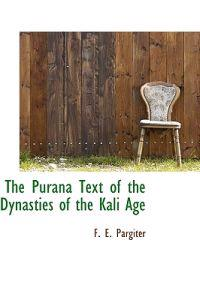 The Purana Text of the Dynasties of the Kali Age