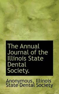 The Annual Journal of the Illinois State Dental Society.