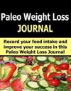 Paleo Weight Loss Journal: 60 Day Paleo Weight Loss Journal to Help You Track Food Intake, Lose Weight and Achieve Your Healthy Living Goals.