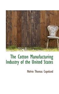 The Cotton Manufacturing Industry of the United States