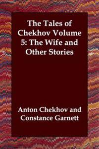 The Tales of Chekhov, Volume 5: The Wife and Other Stories