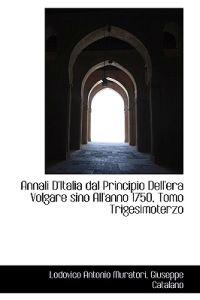 Annali D'italia Dal Principio Dell'era Volgare Sino All'anno 1750, Tomo Trigesimoterzo