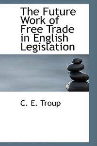 The Future Work of Free Trade in English Legislation