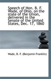Speech of Hon. B. F. Wade, of Ohio, on the State of the Union, Delivered in the Senate of the United