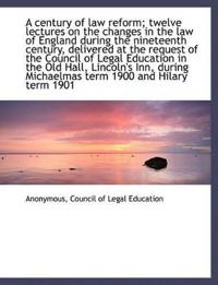 A Century of Law Reform; Twelve Lectures on the Changes in the Law of England During the Nineteenth